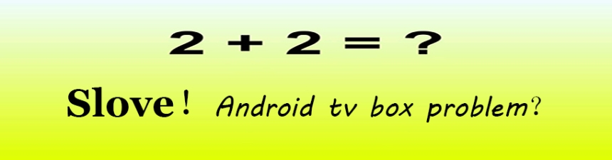 how to solve Android tv box problem