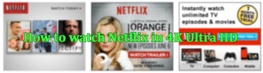 How to watch Netflix in 4K Ultra HD