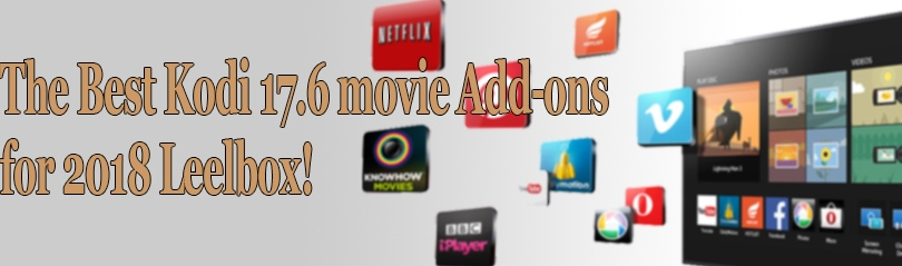 the Best Kodi 17.6 movie Add-ons for 2018 Leelbox!