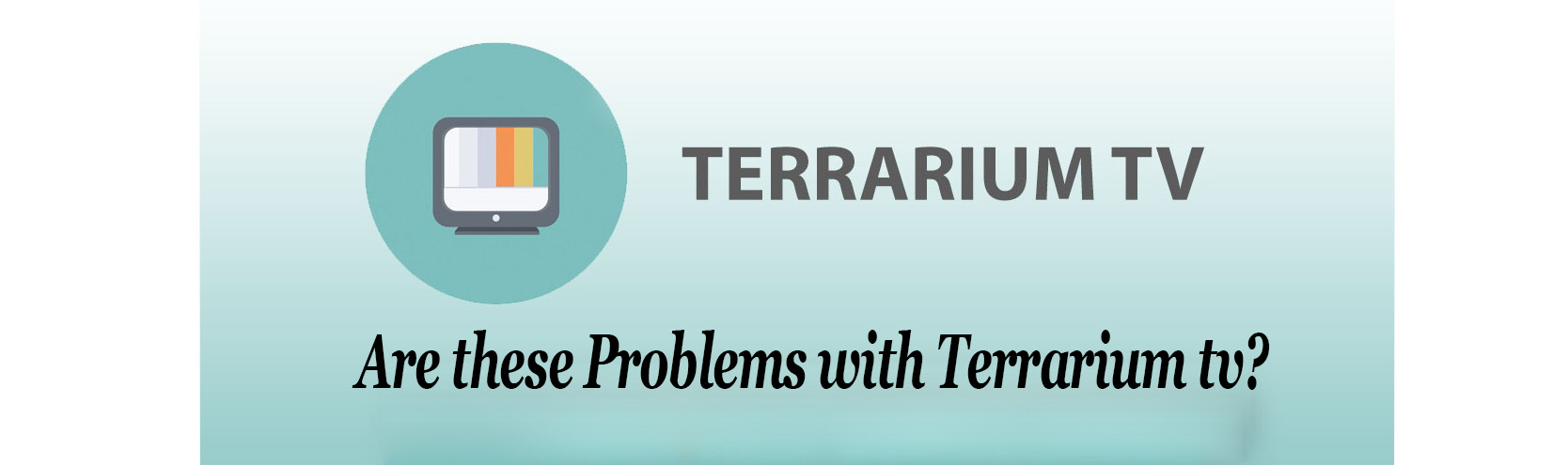 Are these Problems with Terrarium tv? – Leelbox