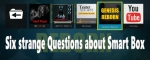 Six strange Questions about Smart Box
