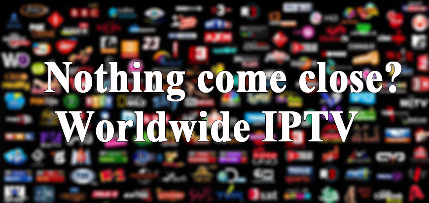 Nothing come close once you get this Worldwide IPTV?