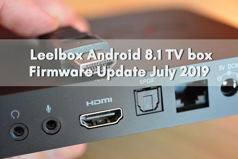How to update Firmware on Leelbox Android 8 1 TV box? July 2019